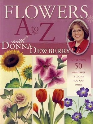 "Book cover with an oval image of author and images of sunflowers and orchids. Text reads ""Flowers A to Z with Donna Dewberry - More Than 50 Beautiful Blooms You Can Paint"""