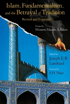 Islam, Fundamentalism, and the Betrayal of Tradition, Revised and Expanded