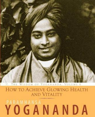 How to Achieve Glowing Health and Vitality