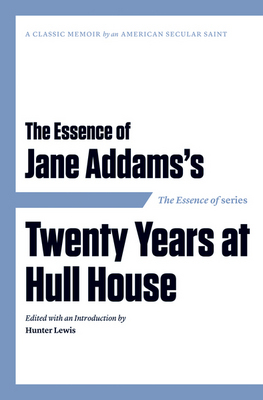 The Essence of ... Jane Addams's Twenty Years at Hull House