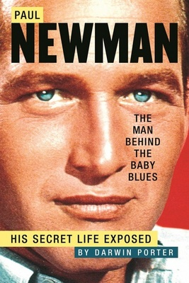 Paul Newman, The Man Behind the Baby Blues