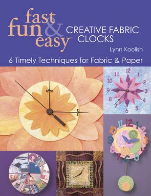 Fast, Fun and Easy Creative Fabric Clocks