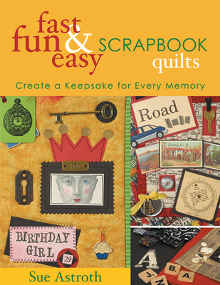 Fast, Fun and Easy Scrapbook Quilts