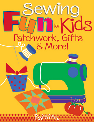 Sewing Fun for Kids-Patchwork, Gifts and More!