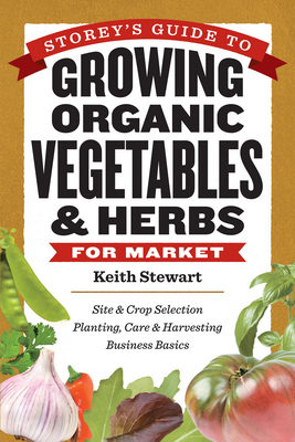Storey's Guide to Growing Organic Vegetables and Herbs for Market
