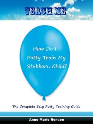 Teach Me How Do I Potty Train My Stubborn Child