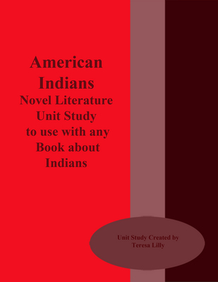 American Indians Novel Literature Unit Study to Use With Any Book About Indians