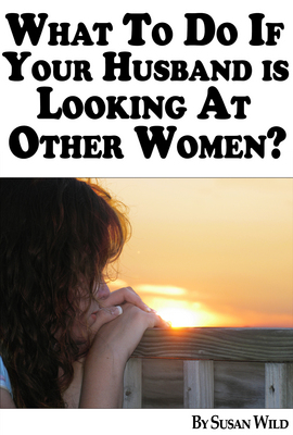 What To Do If Your Husband Is Looking At Other Women?