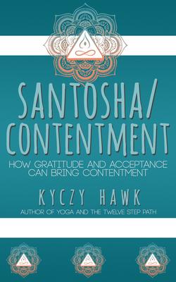 Santosha / Contentment How Gratitude and Acceptance Can Bring Contentment