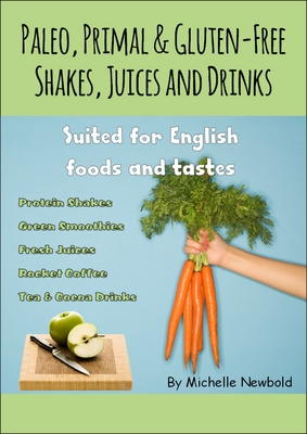 Paleo, Primal and Gluten-Free Shakes, Juices and Drinks Suited for English Foods and Tastes
