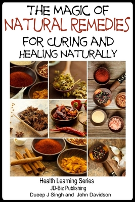 The Magic of Natural Remedies for Curing and Healing Naturally