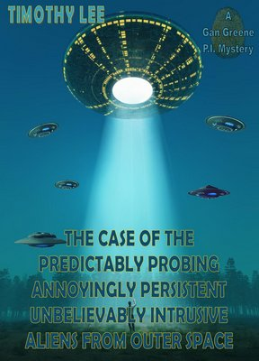 The Case of the Predictably Probing Annoyingly Persistent Unbelievably Intrusive Aliens From Outer Space