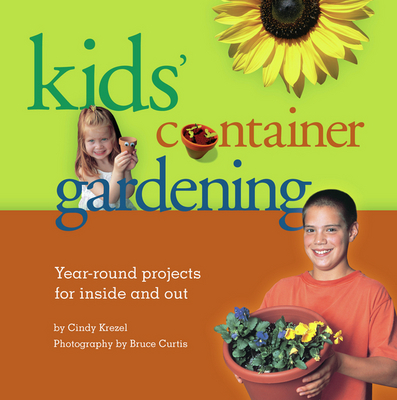 Kids' Container Gardening: Year-Round Projects for Inside and Out , book cover